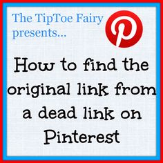 How to find lost links on Pinterest GREAT site- this post has several ways to find orig link, with detail photos and descript of each step