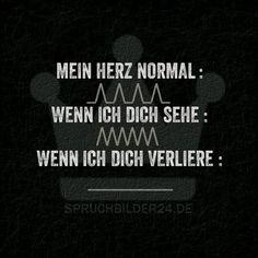 Mein Herz normal : _/\_/\_/\_/\_ wenn ich dich sehe : /\/\/\/\/\/\ wenn ich dich verliere: ___________