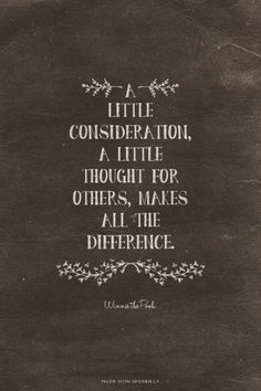A little Consideration, a little Thought for Others, makes all the difference. - Winnie the Pooh | Emily made this with Spoken.ly
