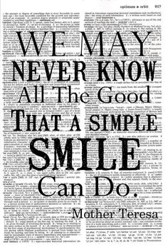 """We may never know all the good that a simple smile can do."" ~ Blessed Mother Teresa"