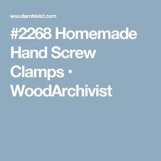 #2268 Homemade Hand Screw Clamps • WoodArchivist