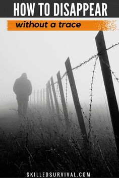 Learning How To Disappear Is Easier Than Actually Doing It. However, You Have Success With The Right Amount Of Planning And Preparation. This Article Shows You How To Disappear Without A Trace.