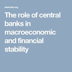 The role of central banks in macroeconomic and financial stability