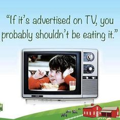 If it's advertised on TV, you probably shouldn't be eating it.