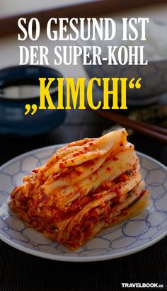 Was hinter dem koreanischen Superfood Kimchi steckt und wie man den gesunden Kohl zubereitet. Mit Rezept