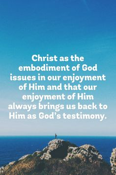 Christ as the embodiment of God issues in our enjoyment of Him and that our enjoyment of Him always brings us back to Him as God's testimony. More at www.agodman.com
