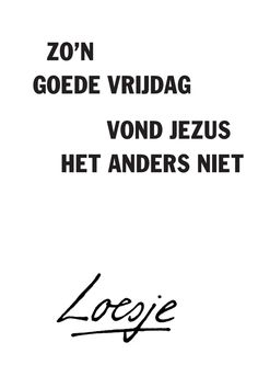 Jesus didn& think it was such a good Friday - Loesje - Jesus didn& think it was such a good Friday – Loesje - # Weekend Quotes, Monday Quotes, Its Friday Quotes, Top Quotes, Daily Quotes, Wisdom Quotes, Funny Animal Quotes, Funny Quotes, Funny School Pictures