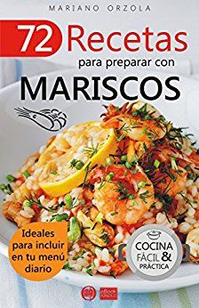 72 RECETAS PARA PREPARAR CON MARISCOS: Ideales para incluir en tu menú diario (Colección Cocina Fácil & Práctica) de [Orzola, Mariano]