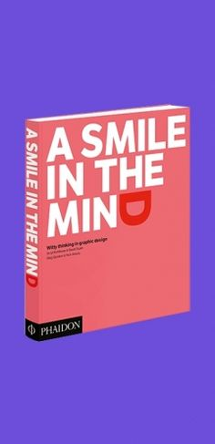 A smile in the mind : Witty thiking in praghic design - Beryl McAlhone - Plaats : 751 #Grafischevormgeving #Ideeën