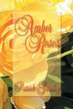 """""""Amber Roses"""" - Poetry Collection by Irish Bard Will Touch All Your Senses"""