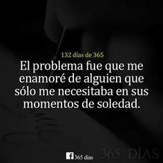 El problema es que me enamoré de alguien que me necesitaba para  sus momentos de soledad.