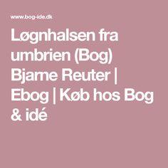 Løgnhalsen fra umbrien (Bog) Bjarne Reuter   Ebog   Køb hos Bog & idé