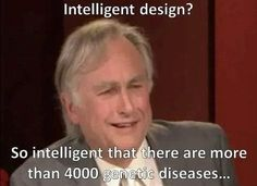 So intelligent that there are more than genetic diseases? Where is the intelligence in that? That's failure, not intelligent design. - Richard Dawkins on Intelligent Design. Atheist Meme, Atheist Quotes, Religion Memes, Pseudo Science, Secular Humanism, Richard Dawkins, Intelligent Design, Critical Thinking, Thought Provoking