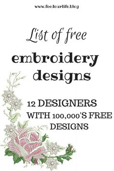 List of Free Embroidery Designs for embroidery machines. 12 Designers with over one hundred thousand FREE designs! If you want access to endless free embroidery design patterns then click here! #freeembroiderydesigns #embroiderydesigns #sewforfree #freedesigns