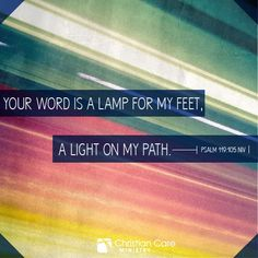 "Psalm 119:105 ""Your word is a lamp for my feet, a light on my path."""