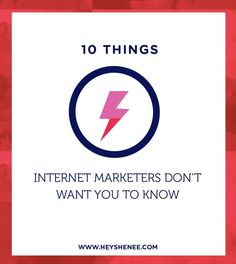 10 Things Internet Marketers Don't Want You to Know http://heyshenee.com/what-internet-marketers-dont-want-you-to-know/