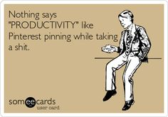 Nothing says 'PRODUCTIVITY' like Pinterest pinning while taking a shit.