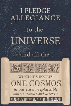 I pledge allegiance to the cosmos, not some abusive nation-state that consistently violates my rights