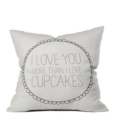 'I Love You More Than Cupcakes' Throw Pillow | that's a lot.  like, really a lot.