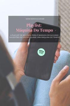 Nessa semana, a playlist de segunda-feira veio baseada em algumas sugestões do Spotify, e eu sempre quis uma Máquina do Tempo!