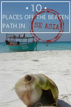 10 Places Off The Beaten Path In Southeast Asia (http://www.goatsontheroad.com/10-placesoff-the-beaten-path-places-in-southeast-asia/)