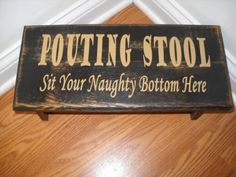 """"""" Sit your naughty bottom here"""".  Lol  That's awesome"""