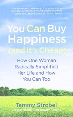 You Can Buy Happiness (and It's Cheap): How One Woman Radically Simplified Her Life and How You Can Too by Tammy Strobel http://www.amazon.com/dp/1608680835/ref=cm_sw_r_pi_dp_5Qi3vb1HQPVPD