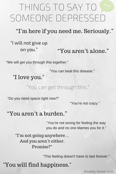 Forget about the articles on what not to say to someone with depression. Words have power. Learn what TO say to someone with depression. Mental Illness Awareness, Depression Awareness, Depression Support, Dealing With Depression, Depression Help, Depression Symptoms, Dating Someone With Depression, Depression And Anxiety Quotes, Journaling