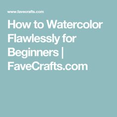 How to Watercolor Flawlessly for Beginners | FaveCrafts.com