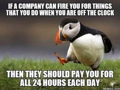 Why should a company be able to dictate what you do when you are off the clock?