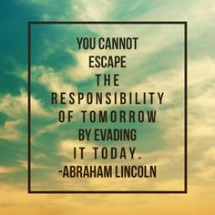 """""""You cannot escape the responsibility of tomorrow by evading it today."""" - Abraham Lincoln. The longer we wait to radically reduce our consumption of dirty energy, the less likely we will be able to save our human-friendly climate. #quotation"""