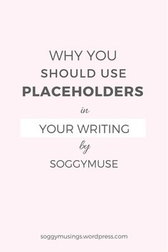 Why you should use placeholders in your writing