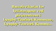 Barselsvikariat for fysioterapeut ved plejecentrene i Lyngby-Taarbæk Kommune, Lyngby-Taarbæk Kommune,...