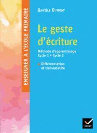 Le geste d'écriture - Méthode d'apprentissage Cycle 1 - Cycle 2, Différenciation et transversalité. - Danièle Dumont -https://hip.univ-orleans.fr/ipac20/ipac.jsp?session=147547606GU73.176&profile=scd&source=~!la_source&view=subscriptionsummary&uri=full=3100001~!570642~!1&ri=17&aspect=subtab66&menu=search&ipp=25&spp=20&staffonly=&term=Dani%C3%A8le+Dumont+&index=.AU&uindex=&aspect=subtab66&menu=search&ri=17