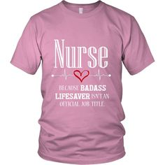 Nurse Because Badass Lifesaver Isn't an Official Job Title Unisex T-Shirt