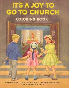 It's A Joy to Go to Church Catholic Coloring Book by Sister Mary St. Paul of Maryknoll,http://www.amazon.com/dp/0911845151/ref=cm_sw_r_pi_dp_TrRjsb19EST2P1PY