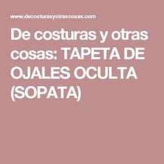 De costuras y otras cosas: TAPETA DE OJALES OCULTA (SOPATA)