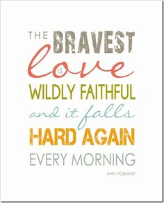 Brave Love {printable} - Ann Voskamp quote For marriage, for motherhood and for LIFE IN CHRIST