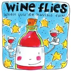 wine flies when you're having fun
