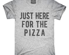 Just Here For The Pizza T-Shirt, Hoodie, Tank Top, Gifts