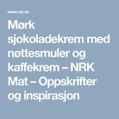 Mørk sjokoladekrem med nøttesmuler og kaffekrem – NRK Mat – Oppskrifter og inspirasjon
