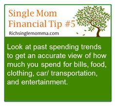 Financial Tip #5: Look at past spending trends to get an accurate view of how much you spend for bills, food, clothing, car/transportation, and entertainment.
