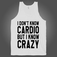 I Dont Know Cardio But I Know Crazy on a White Tank Top t shirt, shirt, tank, top, tank top, racerback, funny, nerdy, geek, nerd, comic, book, tv, retro, vintage, clothes, summer, spring, graphic, tee, swag, dress, hipster, pink, girls, boys, men, women, fitness, yoga, crossfit, lift, beast, sweat, gym, workout, weights, running, training, train, shoes, swole, muscles, diet, dieting, sale
