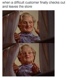 So they'll know the sweet, sweet joy of a difficult customer leaving: | 24 Reasons Why Everyone Should Be Forced To Work Retail For One Day