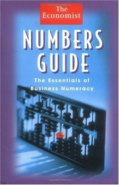 Numbers Guide: The Essentials of Business Numeracy (Economist Books) by The Economist. $17.19. Publisher: Wiley; 1 edition (May 22, 1998). 237 pages