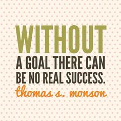 Without a goal, there can be no success. - Thomas S. Monson