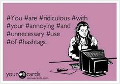 #annoying #hashtags #funny  Really, I don't see the point.