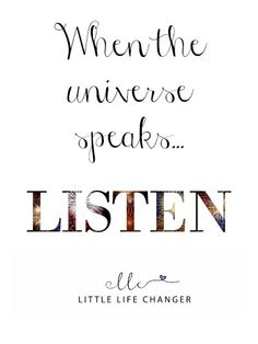 The universe is always communicating with us. Once we learn to be open and trusting, we can receive the messages it's sending loud and clear.