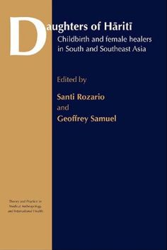 Daughters of Hariti: Childbirth and Female Healers in South and Southeast Asia (Theory and Practice in Medical Anthropology) -  'traces the transformation of childbirth in these cultures under the impact of western biomedical technology, national and international health policies and the wider factors of social and economic change'