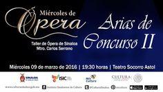Los alumnos del Taller de Ópera de Sinaloa, te invitan al tradicional Miércoles de Ópera, con el programa Arias de Concurso II. Miércoles 9 de marzo de 2016 en el Teatro Socorro Astol, a las 19:30 horas. Entrada libre. #Culiacán, #Sinaloa.